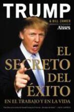 El Secreto del Éxito : En el Trabajo y en la Vida by Donald J. Trump and Bill...