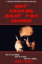 A Rogue Symmetry Guide - Quit Smoking Right This Second! : Not in an Hour,...