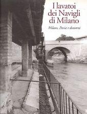 NICOLINI, MICHELI, I Lavatoi dei Navigli di Milano. Milano, Pavia e dintorni