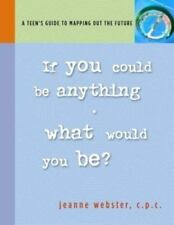 If You Could Be Anything, What Would It Be?: A Teen's Guide to Mapping Out the F