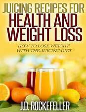Juicing Recipes for Health and Weight Loss: How to Lose Weight with the Juicing