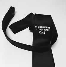 Cool And Funny  Necktie, In Dog Beers I Had Only One