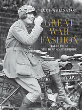 NEW Great War Fashion: Tales from the History Wardrobe by Lucy Adlington