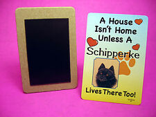 """Schipperke"" A House Isn't Home - Dog Fridge Magnet - Sku# 54"
