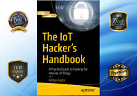 The IoT Hacker's Handbook: A Practical Guide to Hacking the Internet P.D.F