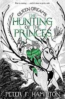 The Hunting of the Princes (The Queen of Dreams Book 2) by Hamilton, Peter F.