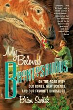 My Beloved Brontosaurus : On the Road With Old Bones, New Science, and Our Fa.