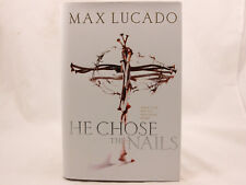 He Chose the Nails: What God Did to Win Your Heart, Max Lucado, Hardcover