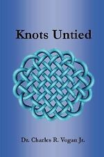 Knots Untied by Charles Vogan (2007, Paperback)
