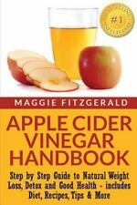 Apple Cider Vinegar Handbook : Step by Step Guide to Natural Weight Loss,...