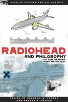 Radiohead and Philosophy: Fitter, Happier, More Deductive [Popular Culture and P