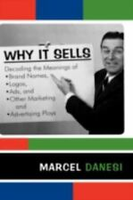 Why It Sells: Decoding The Meanings Of Brand Names, Logos, Ads, And Other Mar...