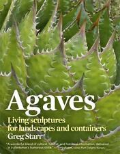 Agaves: Living Sculptures for Landscapes and Containers, Starr, Greg, Good Condi