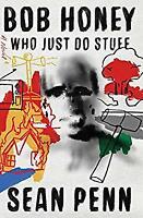 Bob Honey Who Just Do Stuff: A Novel by Penn, Sean-ExLibrary