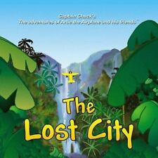 The Lost City (Captain Chuck's the adventures of Artie the Airplane and his frie