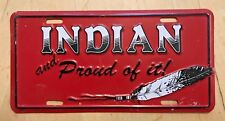 INDIAN AND PROUD OF IT TRIBE TRIBAL NATIVE AMERICA BOOSTER  FRONT LICENSE PLATE