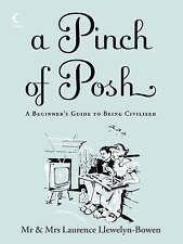 A Pinch of Posh: A Beginner's Guide to Being Civilised, Laurence Llewelyn-Bowen