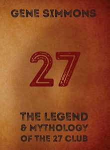 27 , The Legend and Mythology Of The 27 Club by Gene Simmons Book The Fast Free