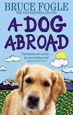 Good, A Dog Abroad: One Man and his Dog Journey into the Heart of Europe, Fogle,