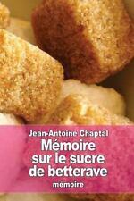 Mémoire Sur le Sucre de Betterave by Jean-Antoine Chaptal (2015, Paperback)