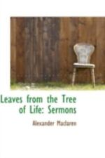 Leaves From The Tree Of Life: Sermons: By Alexander Maclaren