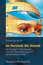 Im Horizont der Anrede (Religion, Theologie und Naturwissenschaft / Religion,