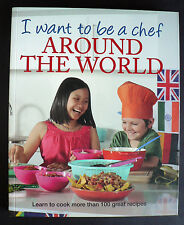 I Want to be a Chef Around the World by Murdoch Books Test Kitchen (2011)