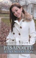 Pasaporte A Una Nueva Vida (spanish Edition): By Sussie Rojas