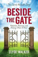 Beside the Gate : The Carrie Ahrendt Story by Clyde Walker (2013, Paperback)