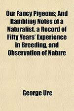 La nostra fantasia PICCIONI; e RAMBLING NOTES of a naturalist. un record di cinquant'anni di