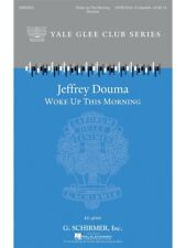 Jeffrey Douma Woke Up This Morning Learn Play Voice Vocals SATB SHEET MUSIC BOOK