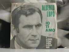 "ALBERTO LUPO - IO TI AMO / I LOVE YOU, YOU LOVE ME 45 GIRI 7"" VG+ / VG-"