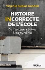 histoire incorrecte de l'école   de l'ancien régime à aujourd'hui Subias Konofal