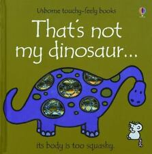 That's Not My Dinosaur... : It's Body Is Too Squashy by R. Wells and F. Watt...