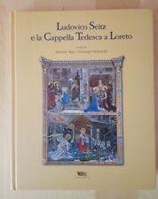 Ludovico Seitz e la Cappella Tedesca a Loreto - Apa, Santarelli - 2008
