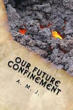 Our Future Confinement : A Solution to War by A. J (2015, Paperback)