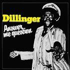 Dillinger - Answer Me Question [CD]