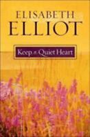 Keep a Quiet Heart: By Elisabeth Elliot