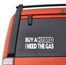BUY A HYBRID I NEED THE GAS decal sticker electric car diesel turbo power rzr