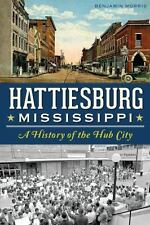 HATTIESBURG, MISSISSIPPI--A HISTORY OF THE HUB CITY--PEOPLE,PLACES,EVENTS