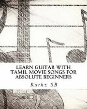 Learn Guitar with Tamil Movie Songs for Absolute Beginners : Sheet Music Meth...