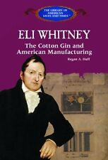 Eli Whitney: The Cotton Gin and American Manufactu