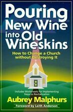 Pouring New Wine into Old Wineskins: How to Change a Church Without Destroying I