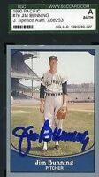 Jim Bunning 1990 Pacific Jsa Slabbed Certified Sgc Spence Authentic Autograph