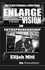 Enlarge Your Vision in Entreprenuership : How to Start a Business and Retire...