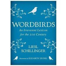 Wordbirds: An Irreverent Lexicon for the 21st Century, Schillinger, Liesl, Good