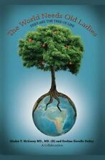 The World Needs Old Ladies : They Are the Tree of Life by Gladys McGarey and...