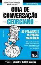 Guia de Conversacao Portugues-Georgiano e Vocabulario Tematico 3000 Palavras...
