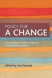 Policy for a Change: Local Labour Market Analysis and Gender Equality, New, Sue