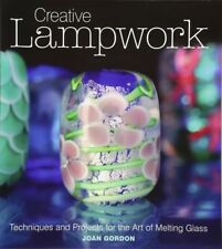 Creative Lampwork Techniques and Projects by Joan Gordon